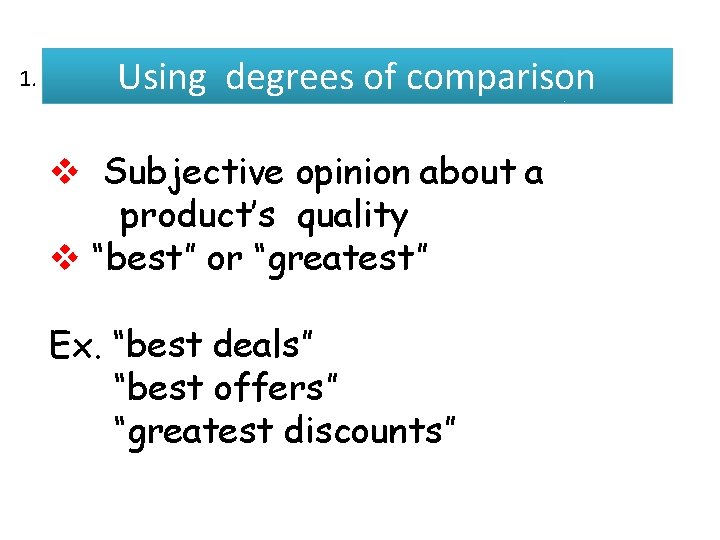 """Using degrees of comparison 1. v Subjective opinion about a product's quality v """"best"""""""