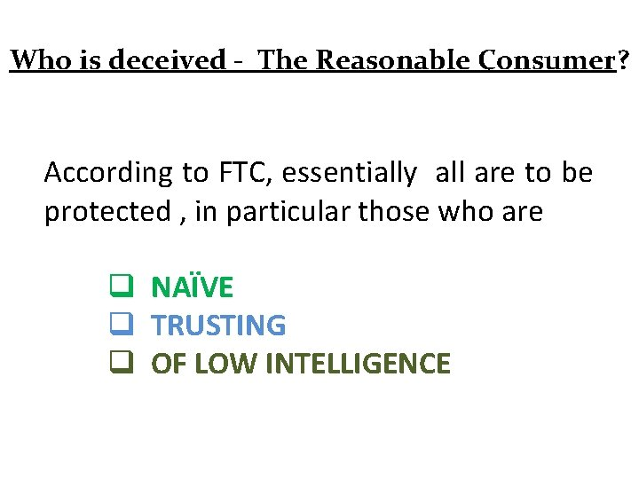 Who is deceived - The Reasonable Consumer? According to FTC, essentially all are to