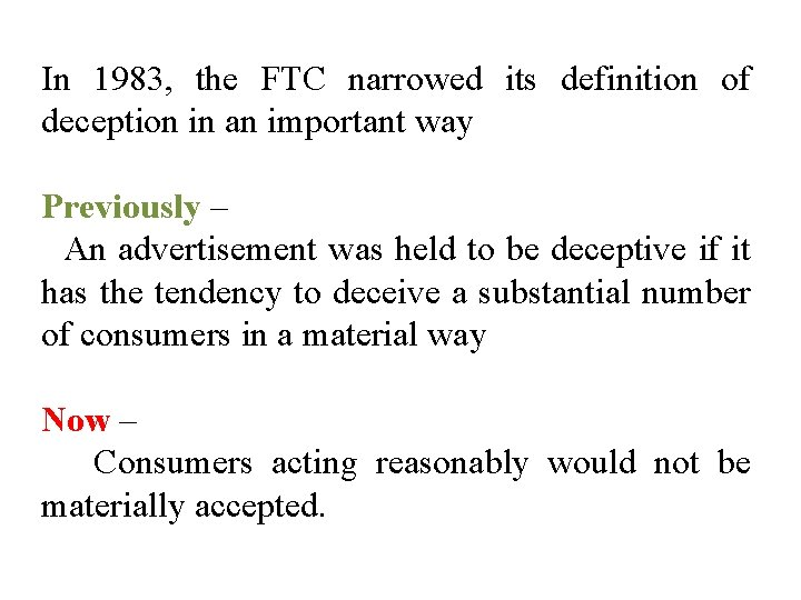 In 1983, the FTC narrowed its definition of deception in an important way Previously