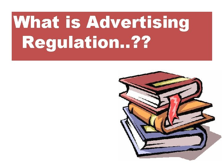 What is Advertising Regulation. . ? ?