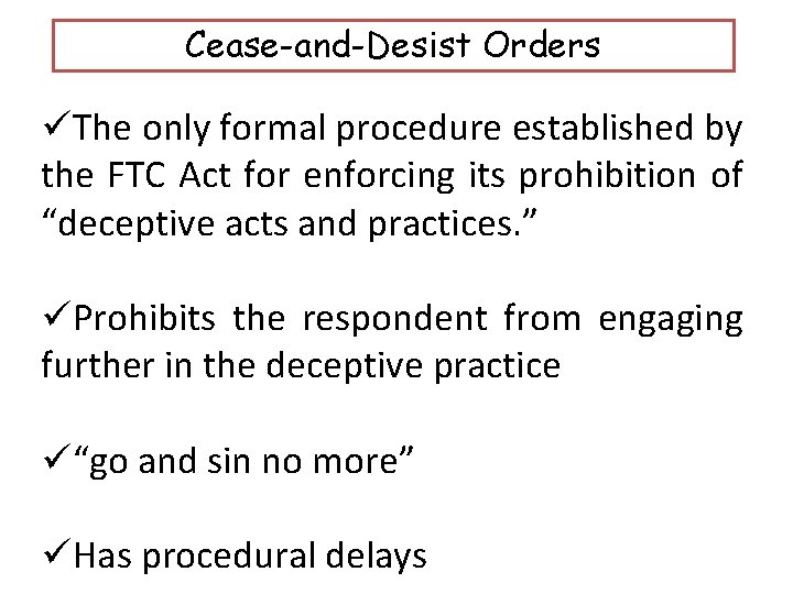 Cease-and-Desist Orders üThe only formal procedure established by the FTC Act for enforcing its