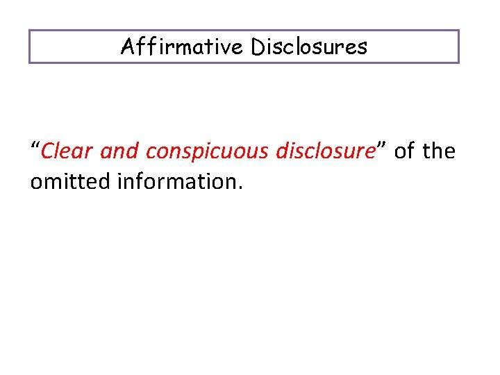 """Affirmative Disclosures """"Clear and conspicuous disclosure"""" of the omitted information."""