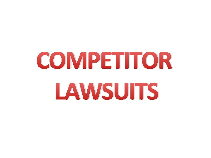 COMPETITOR LAWSUITS