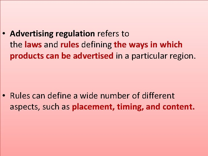 • Advertising regulation refers to the laws and rules defining the ways in