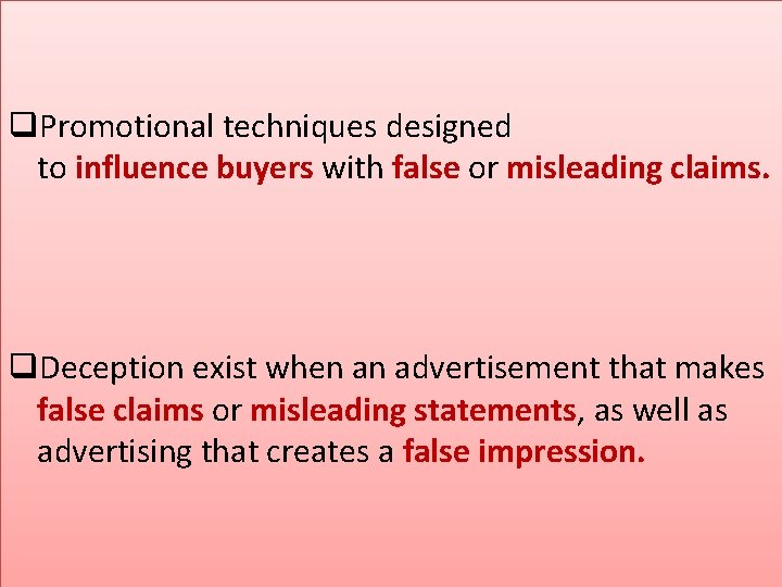 q. Promotional techniques designed to influence buyers with false or misleading claims. q. Deception