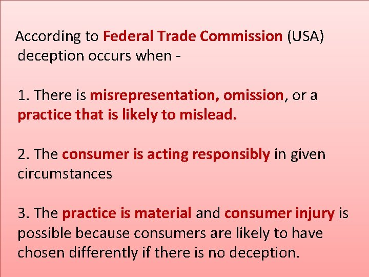 According to Federal Trade Commission (USA) deception occurs when - 1. There is