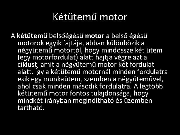 Kétütemű motor A kétütemű belsőégésű motor a belső égésű motorok egyik fajtája, abban különbözik