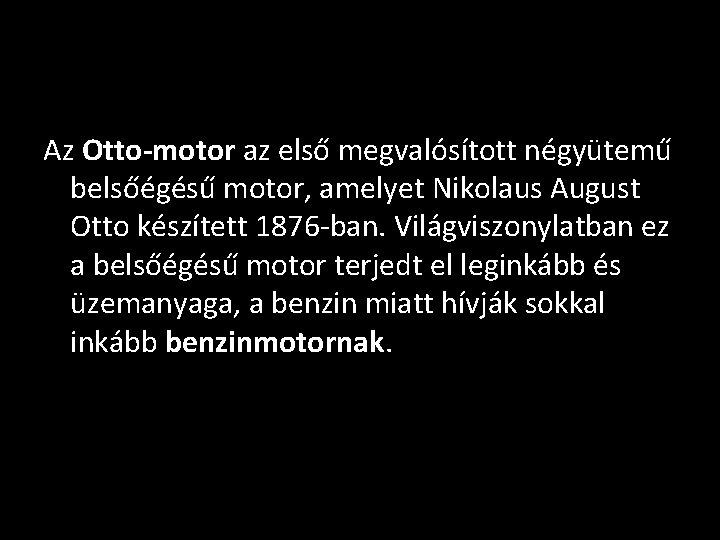 Az Otto-motor az első megvalósított négyütemű belsőégésű motor, amelyet Nikolaus August Otto készített 1876