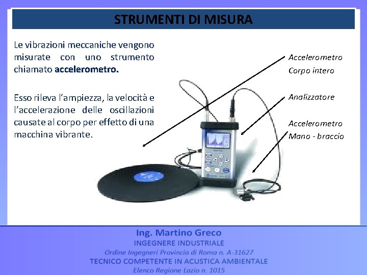 STRUMENTI DI MISURA Le vibrazioni meccaniche vengono misurate con uno strumento chiamato accelerometro. Esso