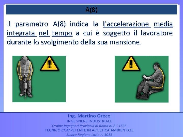 A(8) Il parametro A(8) indica la l'accelerazione media integrata nel tempo a cui è