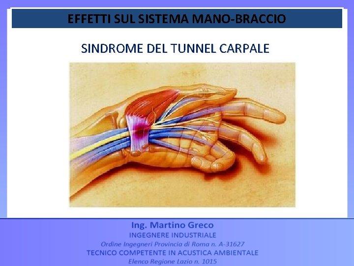 EFFETTI SUL SISTEMA MANO-BRACCIO SINDROME DEL TUNNEL CARPALE