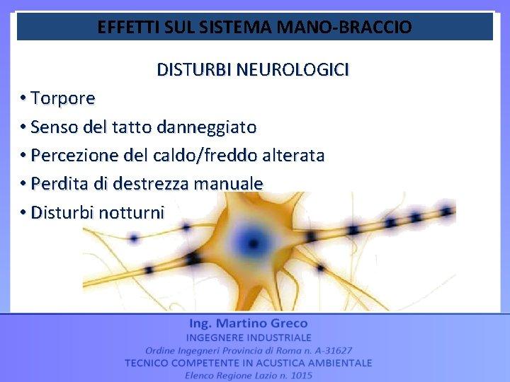 EFFETTI SUL SISTEMA MANO-BRACCIO DISTURBI NEUROLOGICI • Torpore • Senso del tatto danneggiato •