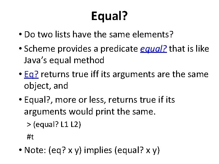 Equal? • Do two lists have the same elements? • Scheme provides a predicate