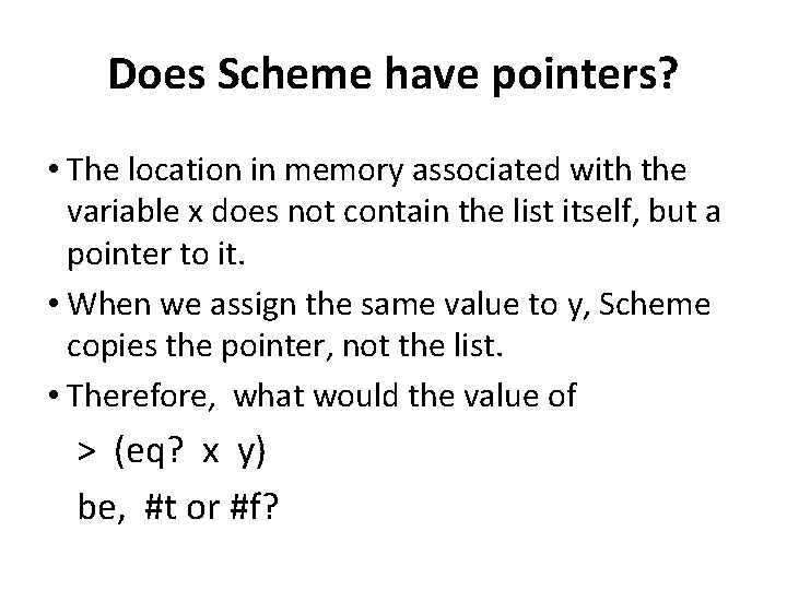 Does Scheme have pointers? • The location in memory associated with the variable x