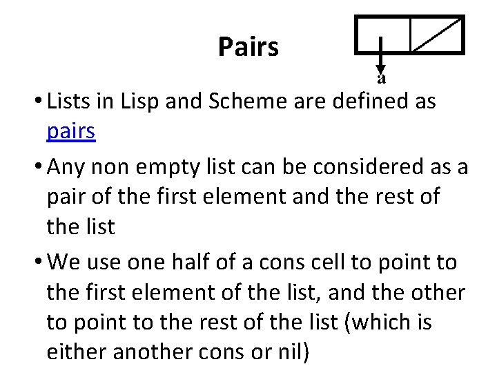 Pairs a • Lists in Lisp and Scheme are defined as pairs • Any