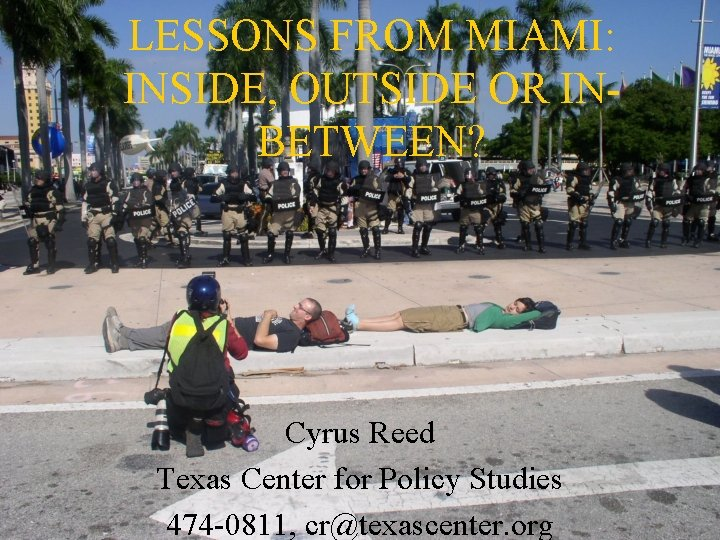 LESSONS FROM MIAMI: INSIDE, OUTSIDE OR INBETWEEN? Cyrus Reed Texas Center for Policy Studies