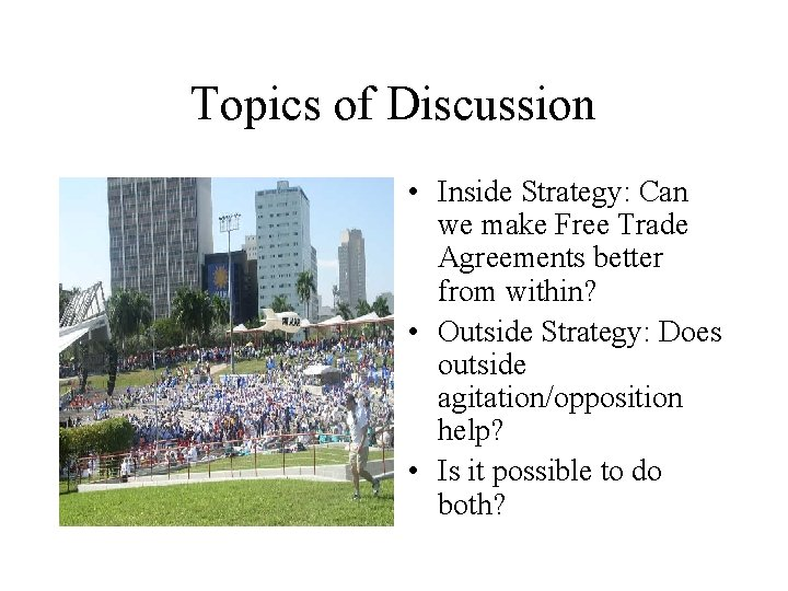 Topics of Discussion • Inside Strategy: Can we make Free Trade Agreements better from