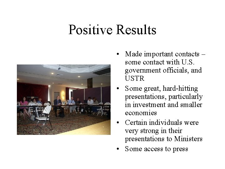Positive Results • Made important contacts – some contact with U. S. government officials,