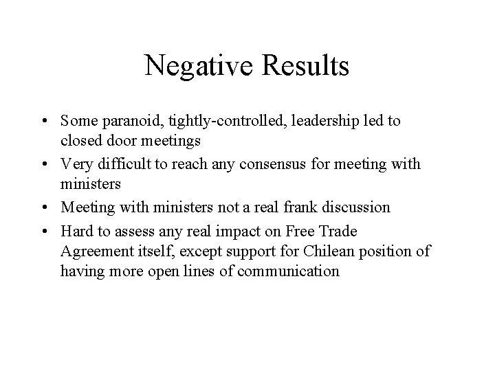 Negative Results • Some paranoid, tightly-controlled, leadership led to closed door meetings • Very