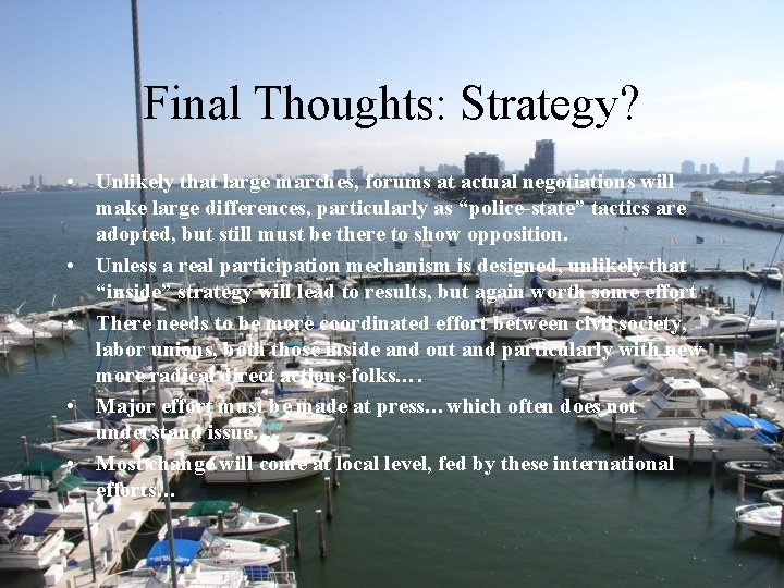 Final Thoughts: Strategy? • Unlikely that large marches, forums at actual negotiations will make
