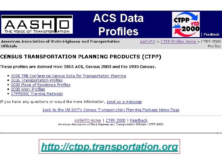 ACS Data Profiles http: //ctpp. transportation. org