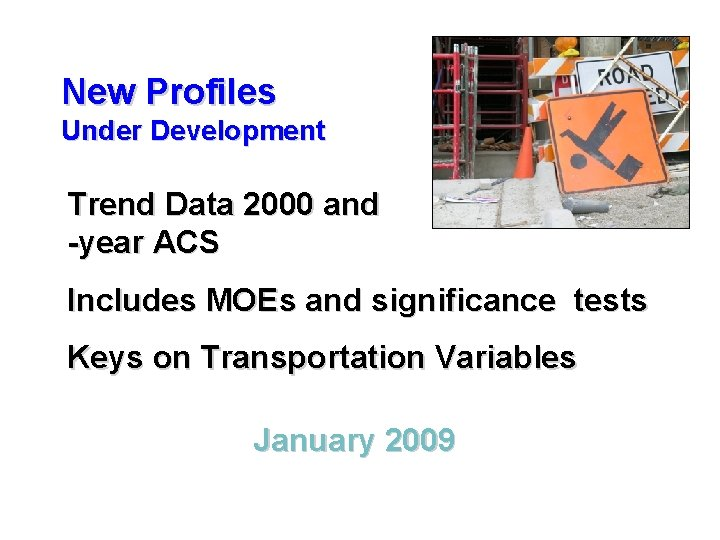 New Profiles Under Development Trend Data 2000 and -year ACS 3 Includes MOEs and