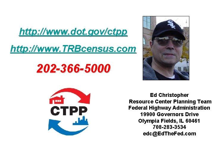 http: //www. dot. gov/ctpp http: //www. TRBcensus. com 202 -366 -5000 Ed Christopher Resource