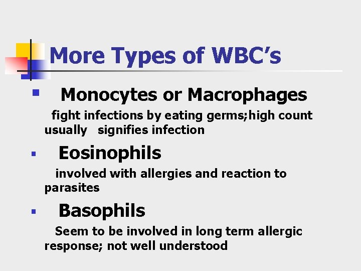 More Types of WBC's § Monocytes or Macrophages fight infections by eating germs; high