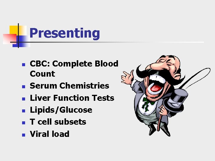 Presenting n n n CBC: Complete Blood Count Serum Chemistries Liver Function Tests Lipids/Glucose