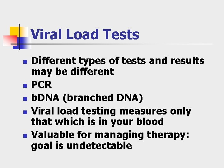 Viral Load Tests n n n Different types of tests and results may be