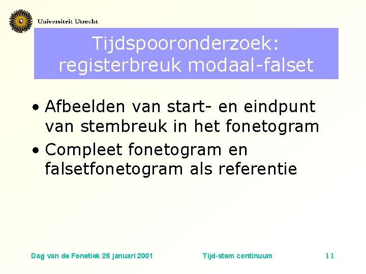 Tijdspooronderzoek: registerbreuk modaal-falset • Afbeelden van start- en eindpunt van stembreuk in het fonetogram