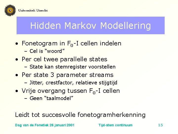 Hidden Markov Modellering • Fonetogram in F 0 -I cellen indelen – Cel is