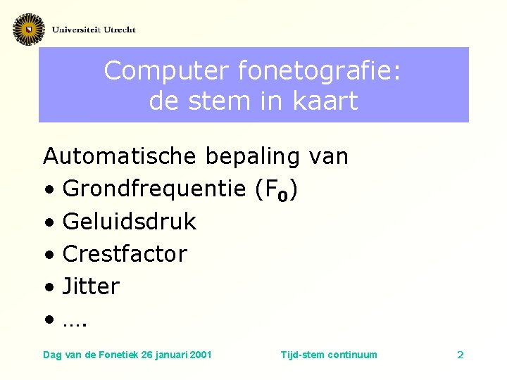 Computer fonetografie: de stem in kaart Automatische bepaling van • Grondfrequentie (F 0) •