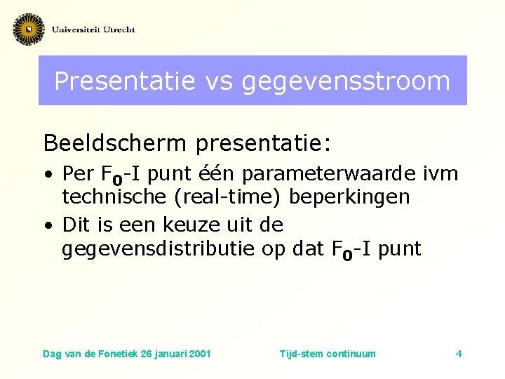 Presentatie vs gegevensstroom Beeldscherm presentatie: • Per F 0 -I punt één parameterwaarde ivm