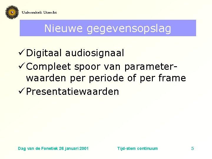 Nieuwe gegevensopslag ü Digitaal audiosignaal ü Compleet spoor van parameterwaarden periode of per frame
