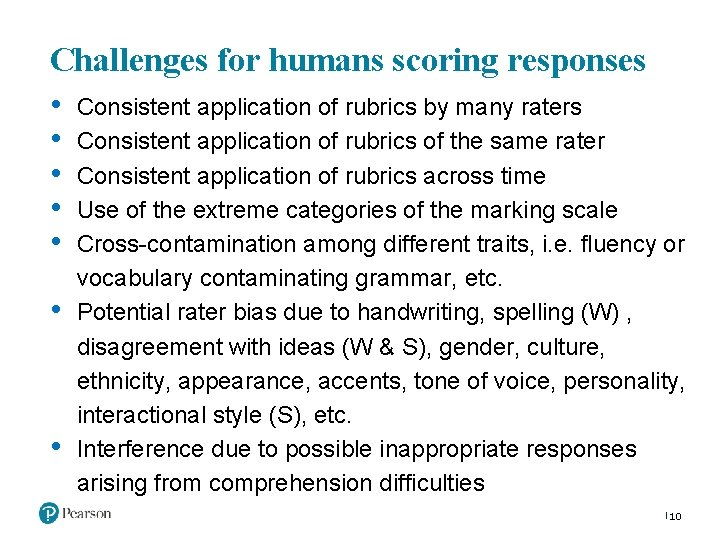 Challenges for humans scoring responses • • Consistent application of rubrics by many raters