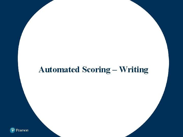 Automated Scoring – Writing