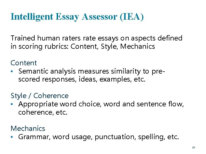 Intelligent Essay Assessor (IEA) Trained human raters rate essays on aspects defined in scoring
