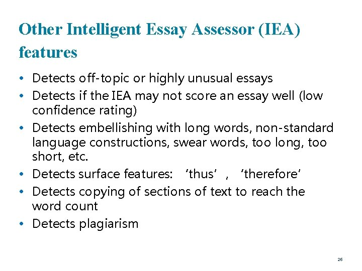 Other Intelligent Essay Assessor (IEA) features • Detects off-topic or highly unusual essays •