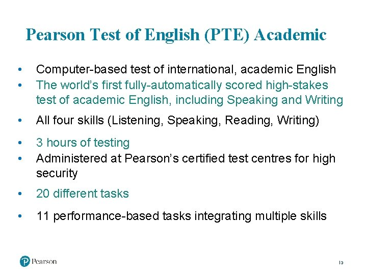 Pearson Test of English (PTE) Academic • • Computer-based test of international, academic English