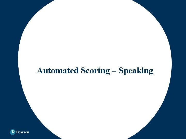 Automated Scoring – Speaking