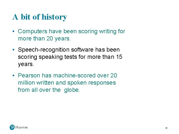 A bit of history • Computers have been scoring writing for more than 20