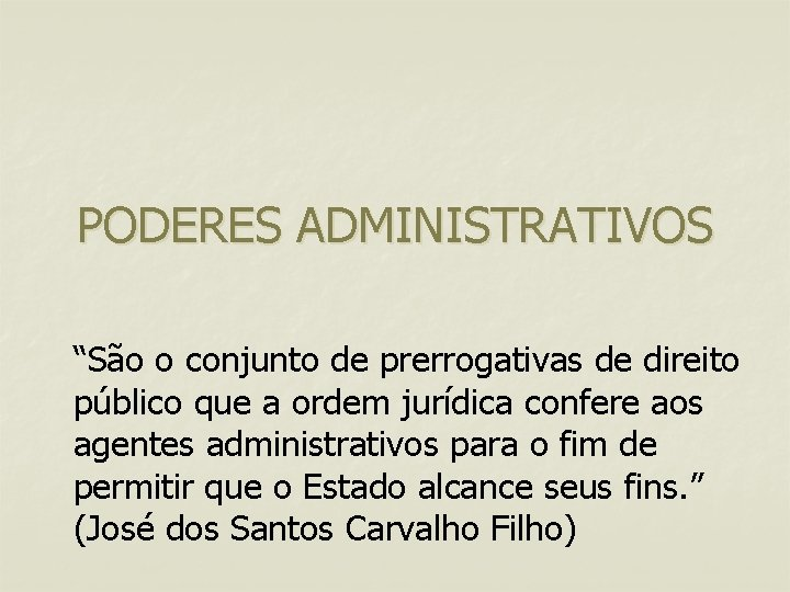 """PODERES ADMINISTRATIVOS """"São o conjunto de prerrogativas de direito público que a ordem jurídica"""