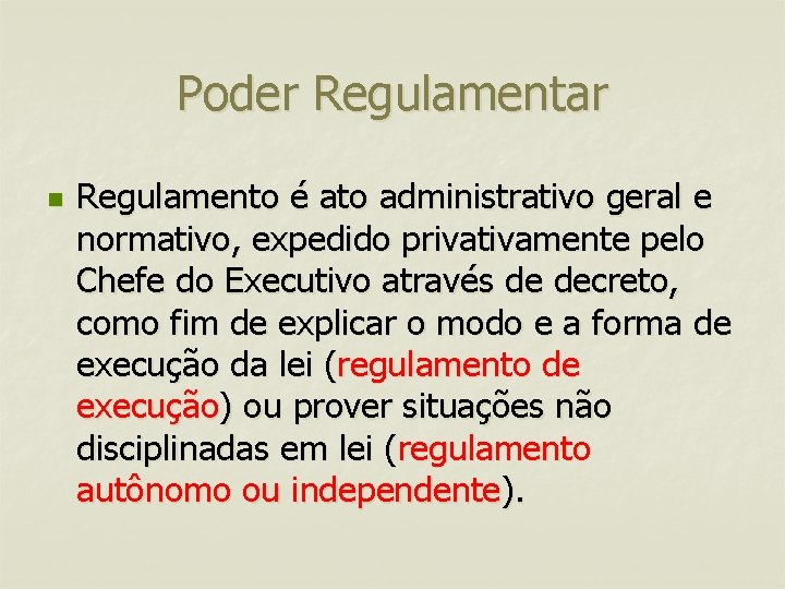 Poder Regulamentar n Regulamento é ato administrativo geral e normativo, expedido privativamente pelo Chefe