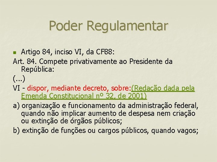 Poder Regulamentar Artigo 84, inciso VI, da CF 88: Art. 84. Compete privativamente ao