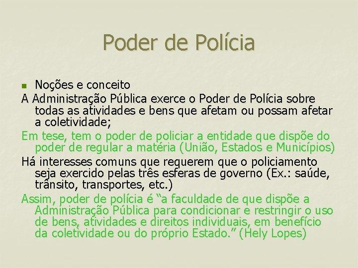 Poder de Polícia Noções e conceito A Administração Pública exerce o Poder de Polícia