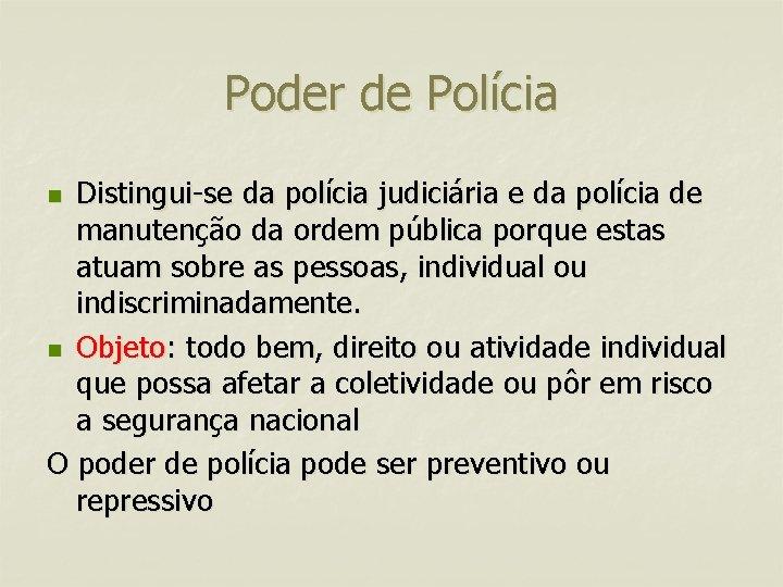 Poder de Polícia Distingui-se da polícia judiciária e da polícia de manutenção da ordem