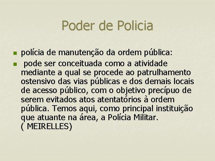 Poder de Policia n n polícia de manutenção da ordem pública: pode ser conceituada