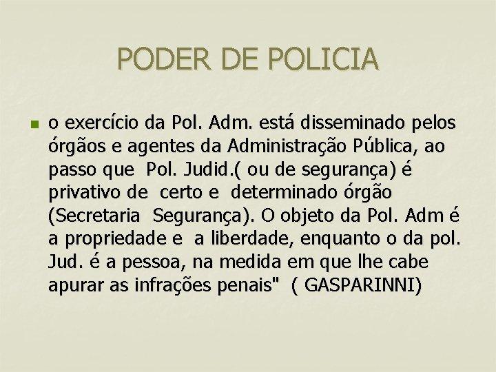 PODER DE POLICIA n o exercício da Pol. Adm. está disseminado pelos órgãos e