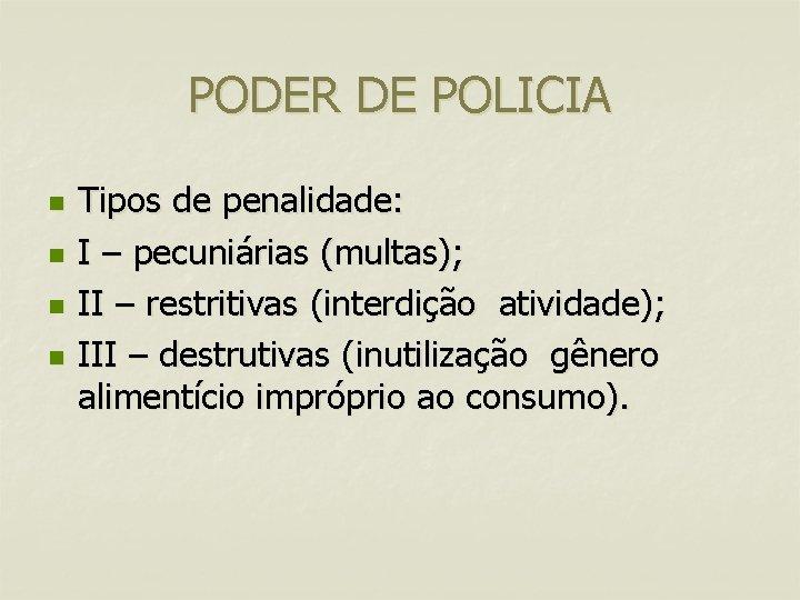 PODER DE POLICIA n n Tipos de penalidade: I – pecuniárias (multas); II –